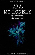 Aka, My Lonely Life by uncertifiedauthor