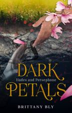 Dark Petals (A Hades and Persephone story) by BrittanyBly