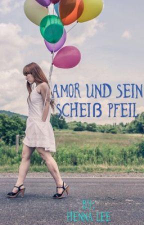Amor und sein scheiß Pfeil. by HennaLee6