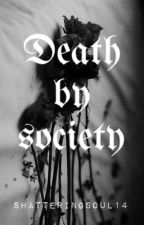 Death by society by shatteringsoul14