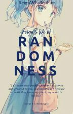 Reign's Life of Randomness by ReignWFallenfire