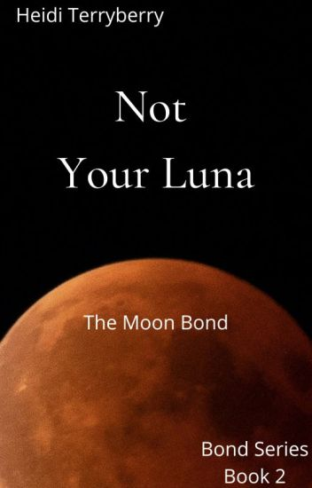 Not Your Luna--The Moon Bond