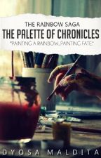 The Rainbow Saga (Book Two): The Palette of Chronicles by DyosaMaldita