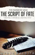 The Rainbow Saga (Book Three): The Script of Fate by DyosaMaldita