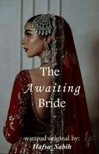 The Awaiting Bride by Hafsa_Sabih