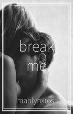 break me by marilynxrosa