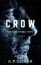 CROW - O Último de Seu Nome - Livro 1 by GPOliver