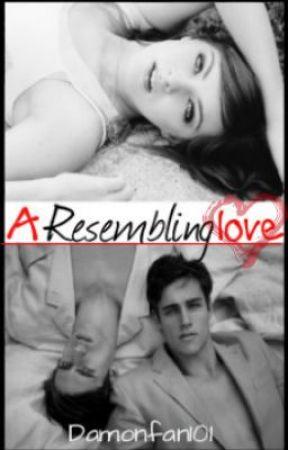 A Resembling Love (On Hold) by Damonfan101
