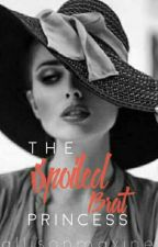 THE SPOILED BRAT PRINCESS (BOOK 1) by Allisonmaxine