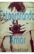 Fotografando Amor  by GisaAngelica2017
