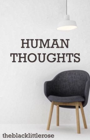Human Thoughts by theblacklittlerose