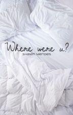 Where were u in the morning Giulia|Shawn Mendes|  by SimonaCrudo