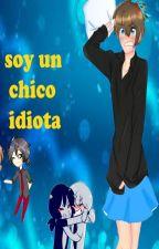 SOY UN CHICO IDIOTA [frededdy] by user98327448
