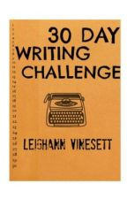 30 Day Writing Challenge by leighxnn