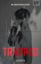 TRAPPED [Obsession Series#1] by Aleigha_Reid