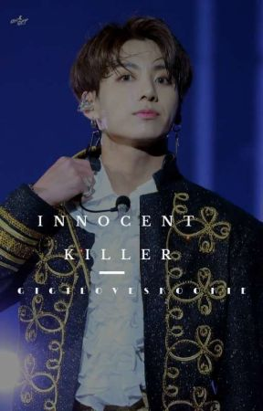 «Innocent Killer || 무고한 살인자» J•JK  by gigiloveskookie