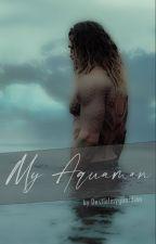 My Aquaman (a.u) by DestielmyGuardian