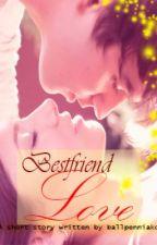 Bestfriend Love [short story] by ballpenniako