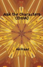 Ask the Characters (EHPA) by AkiHaze