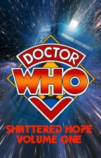 Doctor Who: Shattered Hope - Volume One by Briarheart02