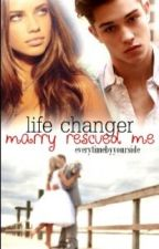 Life changer - Marry rescued me by everytimebyyourside