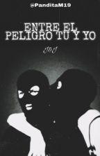 Entre el peligro tu y yo. J&J by PanditaM19