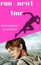 run - newt tmr by lemonadygirl