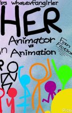 Her (StickFigures X Reader)「An Animation vs Animator Fanfiction」 by whatevfangirler