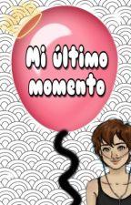 Mi último momento  by manuilovem13