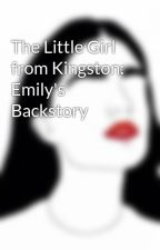 The Little Girl from Kingston: Emily's Backstory by Maryjanewatson43