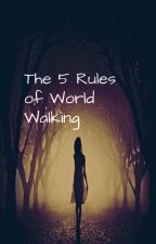 The 5 Rules Of World Walking by XSugarCookie_GirlX