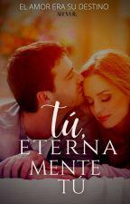 Tú, Eternamente tú ( Saga Inevitables, # 3) by Adamessphia