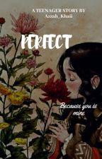 PERFECT by Azzah_Khaii