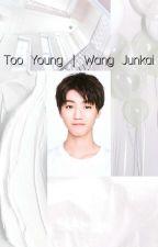 Too Young | Karry Wang/Wang Junkai by mae_050606