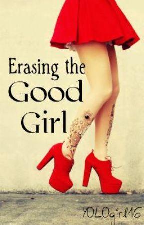 Erasing the Good Girl by YOLOgirl16