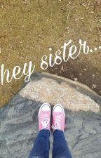 Hey Sister....... by SaraSzabo19