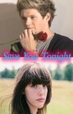 Save You Tonight - A Niall Horan (One Direction) Fan Fic by stylesintuition