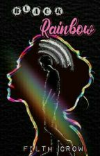 Black Rainbow (COMPLETED) by FilthCrows