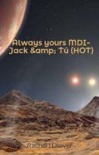 Always yours MDI- Jack & Tú (HOT) by Rachel1Dlover