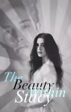 The Beauty Within Stacy (On Hold) by SHHImWriting