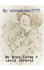 My Brat (Levi x Depressed Eren)(Ereri)(Modern AU) (COMPLETED) by animetrash_666