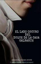 """EL LADO OSCURO DEL DUQUE DE LA CASA GALBARTH  """"Juegos de Duques"""" 5° Libro by CamilaEchevel"""