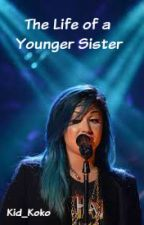 The Life of a Younger Sister (Demi Lovato Fan-Fic) by Brandon_Tucker
