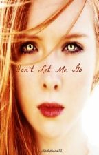 Don't Let Me Go {My Immortal Series Book 2} by hipstapleaseee95