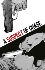 A Suspect of Chase [COMING SOON] by Xivo59secs