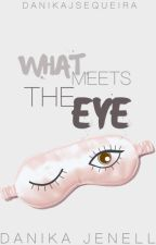 What Meets The Eye   by danikajsequeira