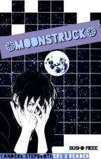 Moonstruck (Yandere boys x reader) by sushiii-yieee