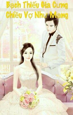 Đọc truyện Bạch Thiếu Gia Cưng Chiều Vợ Như Mạng -Hạ Lan Âm
