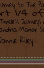 A Journey to the Past Part 1 of the Timeless Journeys of Alexandria Manor Series by DannieRiley