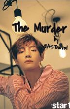 The Murder(Tzuyu X Taehyung ff Completed}♡Editing♡ by BASTnovel